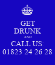 GET DRUNK AND CALL US: 01823 24 26 28 - Personalised Poster large