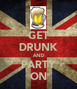 GET DRUNK AND PARTY ON - Personalised Poster large
