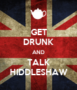 GET DRUNK AND TALK HIDDLESHAW - Personalised Poster large