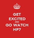 GET EXCITED AND GO WATCH HP7 - Personalised Poster large