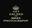 GET EXCITED AND MAKE PHOTOGRAPHY - Personalised Poster large