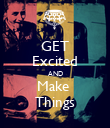 GET Excited AND Make  Things - Personalised Poster large