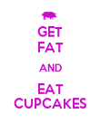 GET FAT AND EAT CUPCAKES - Personalised Poster large