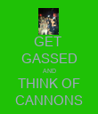 GET  GASSED AND THINK OF CANNONS - Personalised Poster large