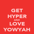 GET HYPER AND LOVE YOWYAH - Personalised Poster large