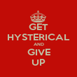 GET HYSTERICAL AND GIVE UP - Personalised Poster large