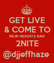 GET LIVE & COME TO NEW HEIGHTS BAR 2NITE @djjeffhaze  - Personalised Poster large