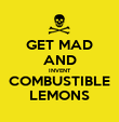 GET MAD AND INVENT COMBUSTIBLE LEMONS - Personalised Poster large