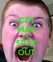 GET MAD AND SPAZ OUT - Personalised Poster large