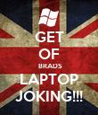 GET OF  BRADS LAPTOP JOKING!!! - Personalised Poster large
