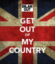 GET OUT OF MY COUNTRY - Personalised Poster large