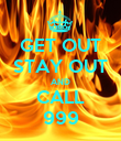 GET OUT STAY OUT AND CALL 999 - Personalised Poster large