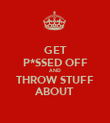 GET P*SSED OFF AND THROW STUFF ABOUT - Personalised Poster large