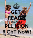 GET  READY BECAUSE PLL IS ON RiGhT NoW! - Personalised Poster large