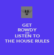 GET ROWDY AND LISTEN TO THE HOUSE RULES - Personalised Poster large