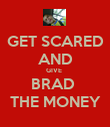 GET SCARED AND GIVE  BRAD  THE MONEY - Personalised Poster large