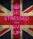 GET STRESSED AND GIVE UP - Personalised Poster large