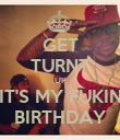 GET TURNT UP IT'S MY FUKIN BIRTHDAY - Personalised Poster large