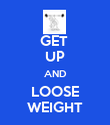 GET  UP AND LOOSE WEIGHT - Personalised Poster large