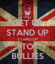 GET UP STAND UP STAND UP TO BULLIES - Personalised Poster small