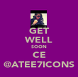 GET WELL SOON CE @ATEE7ICONS - Personalised Poster large