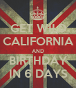 GET WILD CALIFORNIA AND BIRTHDAY IN 6 DAYS - Personalised Poster large