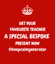 GET YOUR FAVOURITE TEACHER A SPECIAL BESPOKE PRESENT NOW @keepcalmgenerator - Personalised Poster large