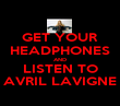 GET YOUR HEADPHONES AND LISTEN TO AVRIL LAVIGNE - Personalised Poster large