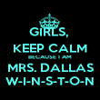 GIRLS,  KEEP CALM BECAUSE I AM MRS. DALLAS W-I-N-S-T-O-N - Personalised Poster large