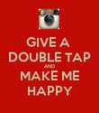 GIVE A  DOUBLE TAP AND MAKE ME HAPPY - Personalised Poster large