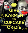 GIVE KARMEN THE CUPCAKE OR DIE - Personalised Poster large