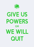 GIVE US POWERS OR WE WILL QUIT - Personalised Poster large