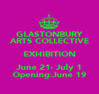 GLASTONBURY ARTS COLLECTIVE EXHIBITION June 21- July 1 Opening:June 19 - Personalised Poster small