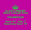 GLASTONBURY ARTS COLLECTIVE EXHIBITION June 21- July 7 Opening:June 19 - Personalised Poster large