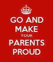 GO AND MAKE YOUR PARENTS PROUD - Personalised Poster large