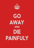 GO AWAY AND DIE PAINFULY - Personalised Poster large