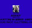GO AWAY BECAUSE ASTON IS MINE AND YOUR NOT GETTING HIM - Personalised Poster large