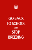 GO BACK TO SCHOOL AND STOP BREEDING - Personalised Poster large