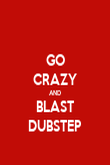 GO CRAZY AND BLAST DUBSTEP - Personalised Poster large