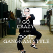 GO  CRAZY  AND DO IT GANGNAM STYLE - Personalised Poster large