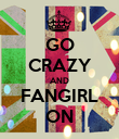 GO CRAZY AND FANGIRL ON - Personalised Poster large