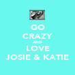 GO CRAZY AND LOVE JOSIE & KATIE - Personalised Poster large