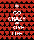 GO CRAZY AND LOVE LIFE - Personalised Poster large
