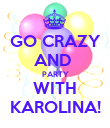 GO CRAZY AND  PARTY WITH KAROLINA! - Personalised Poster large