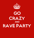 GO CRAZY AND RAVE PARTY  - Personalised Poster large