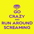GO CRAZY AND RUN AROUND SCREAMING - Personalised Poster large