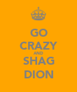 GO CRAZY AND SHAG DION - Personalised Poster large