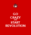GO CRAZY AND START REVOLUTION - Personalised Poster large