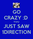 GO CRAZY :D  YOU  JUST SAW 1DIRECTION - Personalised Poster large