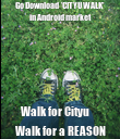 Go Download  'CITYU WALK' in Android market Walk for Cityu      Walk for a REASON - Personalised Poster large